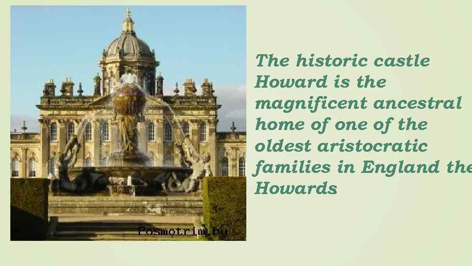 The historic castle Howard is the magnificent ancestral home of one of the oldest