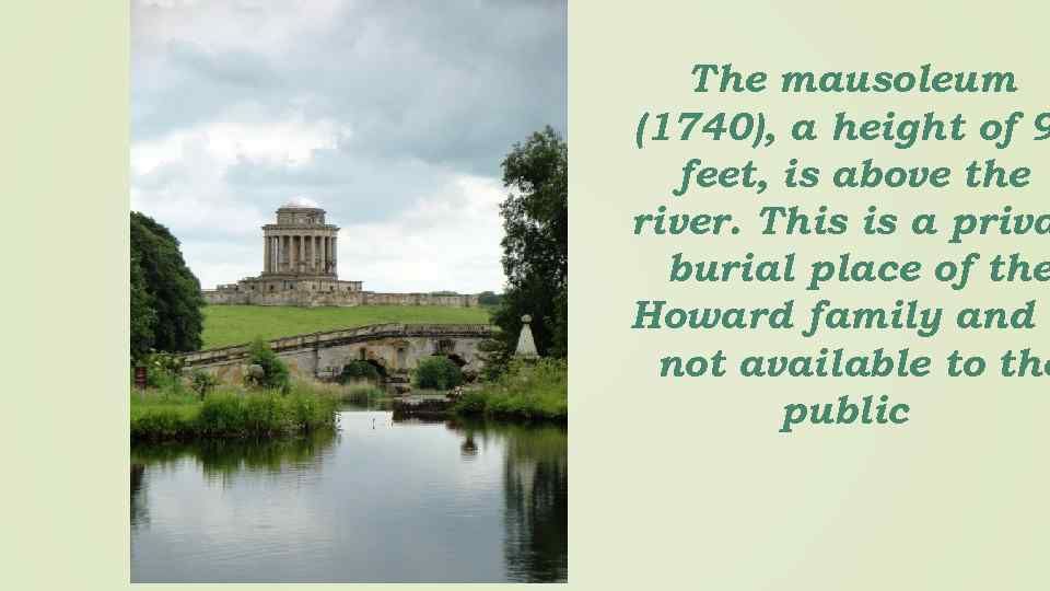 The mausoleum (1740), a height of 9 feet, is above the river. This is