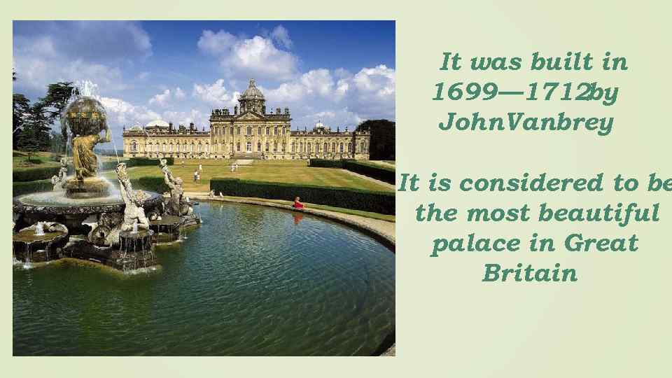 It was built in 1699— 1712 by John Vanbrey It is considered to be