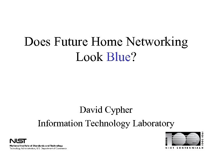 Does Future Home Networking Look Blue? David Cypher Information Technology Laboratory