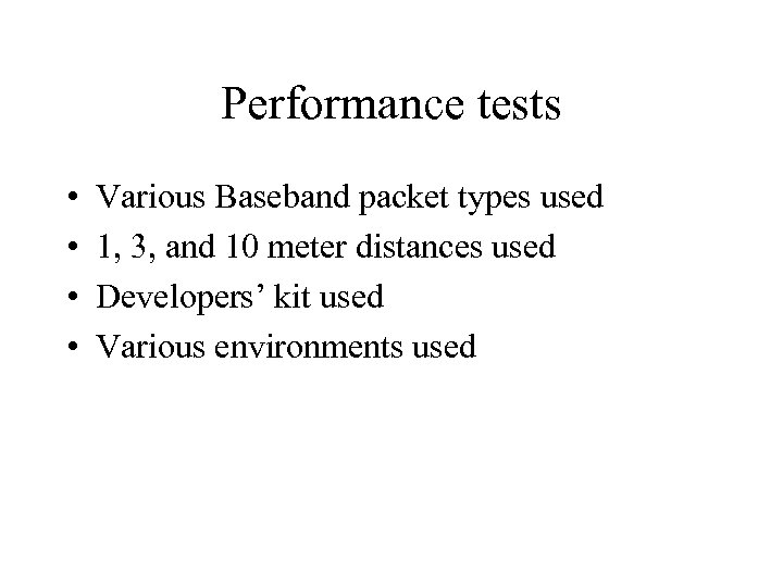 Performance tests • • Various Baseband packet types used 1, 3, and 10 meter