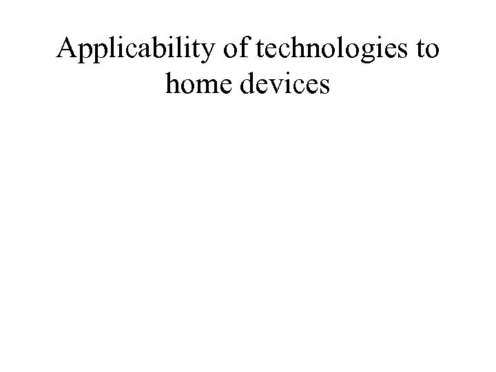 Applicability of technologies to home devices