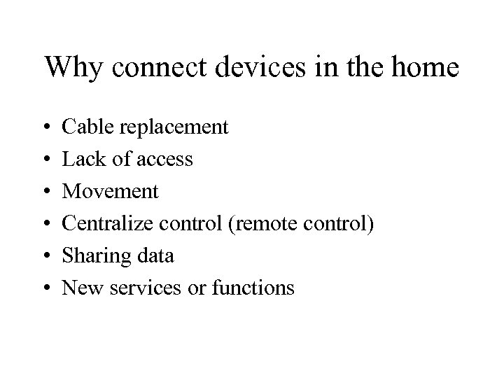 Why connect devices in the home • • • Cable replacement Lack of access