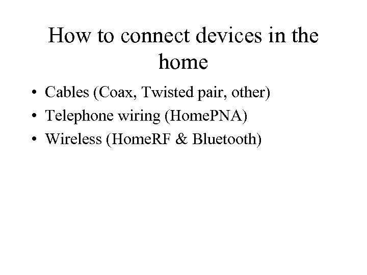 How to connect devices in the home • Cables (Coax, Twisted pair, other) •