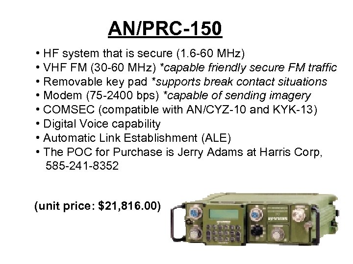 AN/PRC-150 • HF system that is secure (1. 6 -60 MHz) • VHF FM