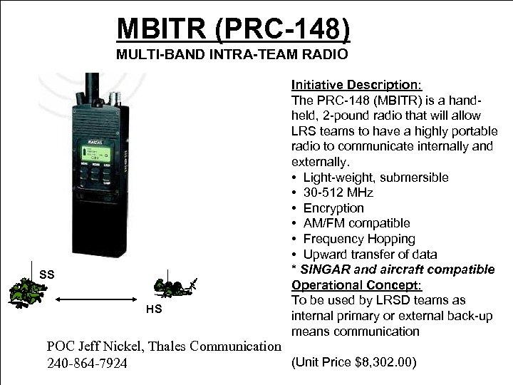 MBITR (PRC-148) MULTI-BAND INTRA-TEAM RADIO SS HS Initiative Description: The PRC-148 (MBITR) is a