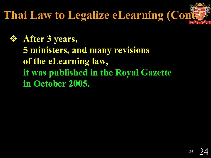 Thai Law to Legalize e. Learning (Cont. ) v After 3 years, 5 ministers,
