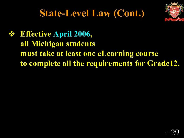 State-Level Law (Cont. ) v Effective April 2006, all Michigan students must take at