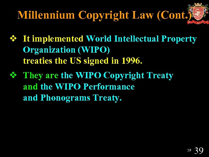 Millennium Copyright Law (Cont. ) v It implemented World Intellectual Property Organization (WIPO) treaties