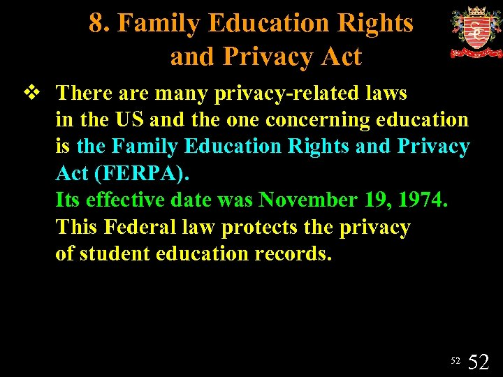 8. Family Education Rights and Privacy Act v There are many privacy-related laws in