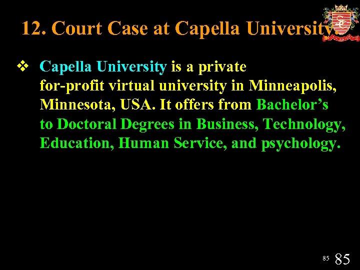 12. Court Case at Capella University. v Capella University is a private for-profit virtual