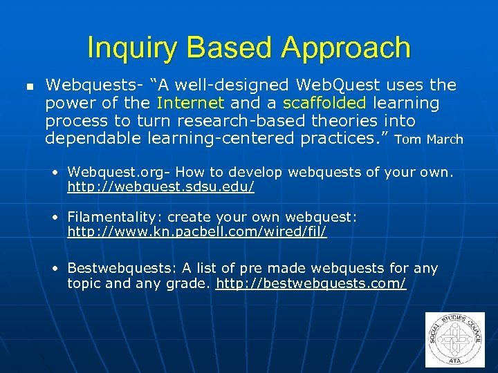 """Inquiry Based Approach n Webquests- """"A well-designed Web. Quest uses the power of the"""