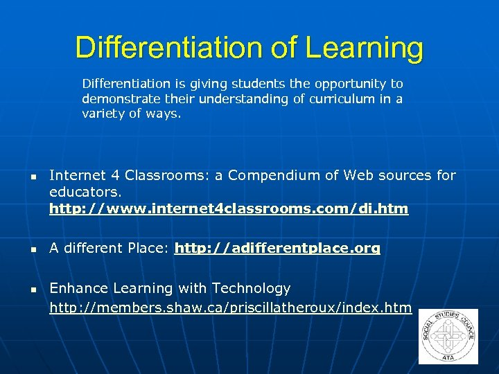 Differentiation of Learning Differentiation is giving students the opportunity to demonstrate their understanding of