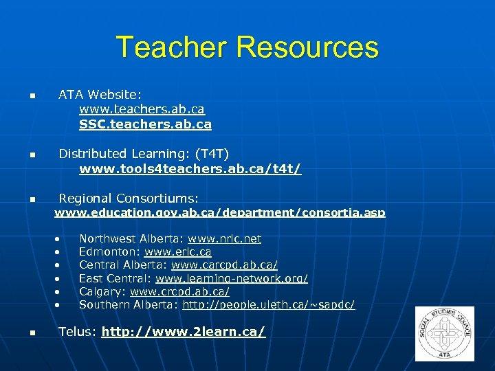 Teacher Resources n n n ATA Website: www. teachers. ab. ca SSC. teachers. ab.