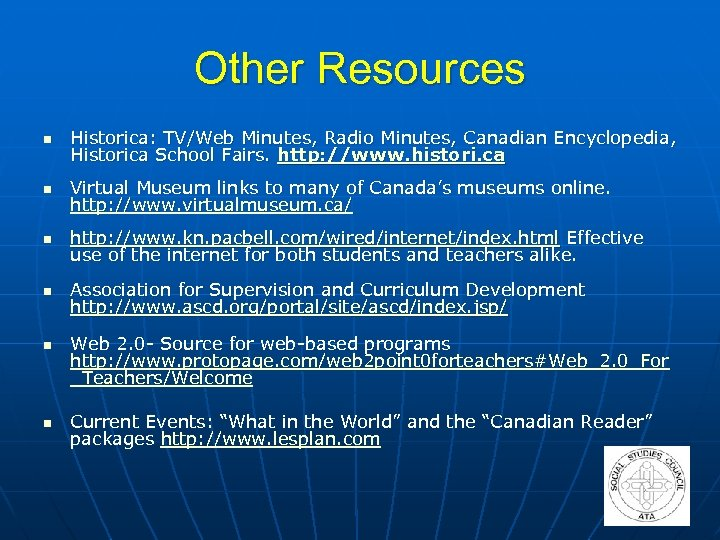 Other Resources n Historica: TV/Web Minutes, Radio Minutes, Canadian Encyclopedia, Historica School Fairs. http: