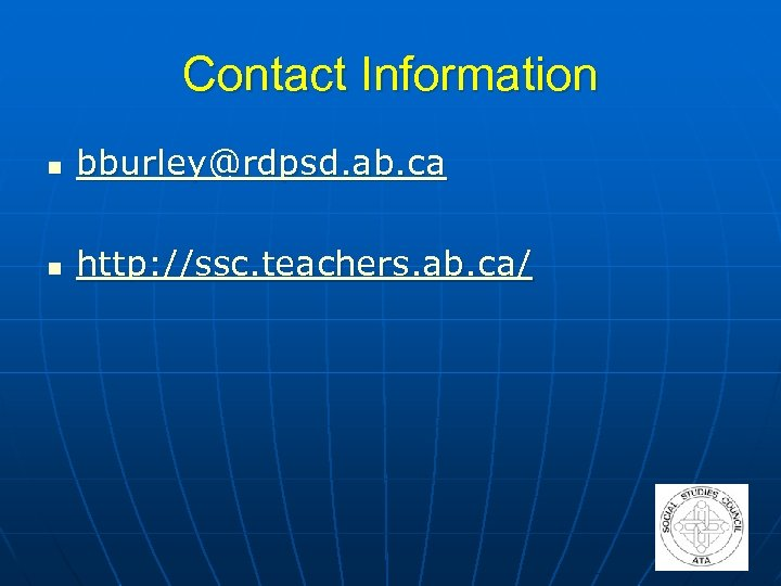Contact Information n bburley@rdpsd. ab. ca n http: //ssc. teachers. ab. ca/
