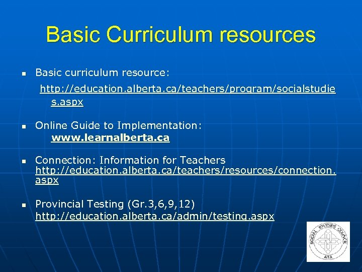 Basic Curriculum resources n Basic curriculum resource: http: //education. alberta. ca/teachers/program/socialstudie s. aspx n