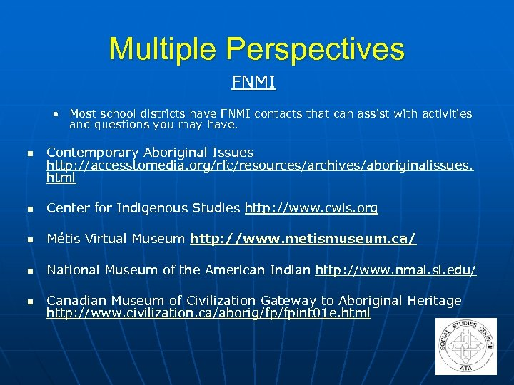 Multiple Perspectives FNMI • Most school districts have FNMI contacts that can assist with