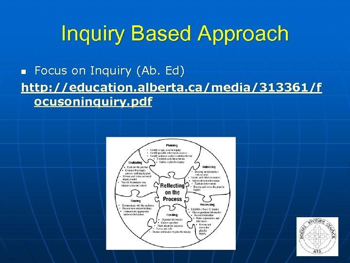 Inquiry Based Approach Focus on Inquiry (Ab. Ed) http: //education. alberta. ca/media/313361/f ocusoninquiry. pdf