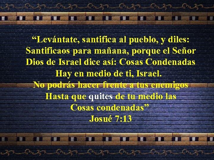 """""""Levántate, santifica al pueblo, y diles: Santificaos para mañana, porque el Señor Dios de"""