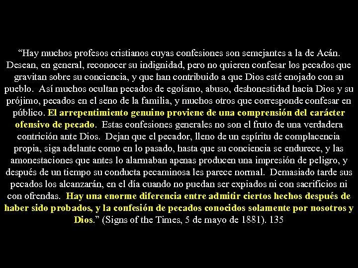 """""""Hay muchos profesos cristianos cuyas confesiones son semejantes a la de Acán. Desean, en"""