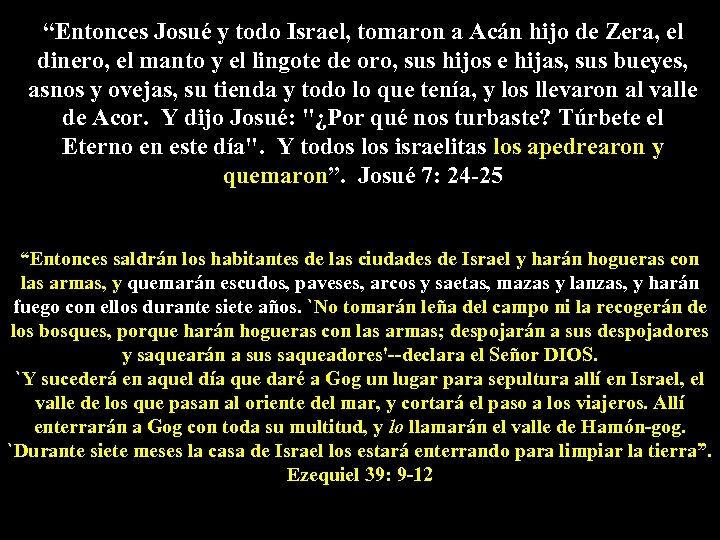 """""""Entonces Josué y todo Israel, tomaron a Acán hijo de Zera, el dinero, el"""