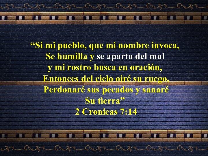 """""""Si mi pueblo, que mi nombre invoca, Se humilla y se aparta del mal"""