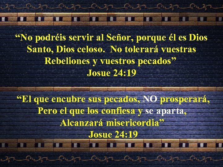 """""""No podréis servir al Señor, porque él es Dios Santo, Dios celoso. No tolerará"""