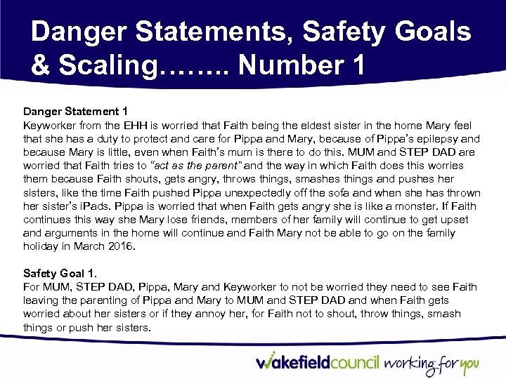 Danger Statements, Safety Goals & Scaling……. . Number 1 Danger Statement 1 Keyworker from