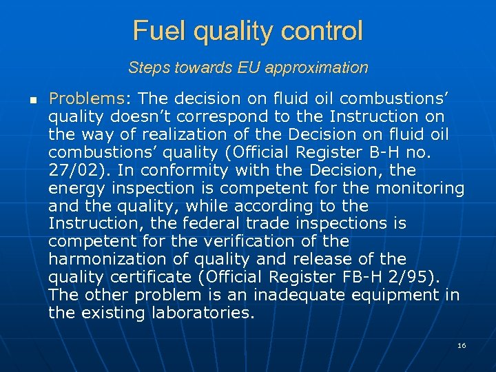 Fuel quality control Steps towards EU approximation n Problems: The decision on fluid oil