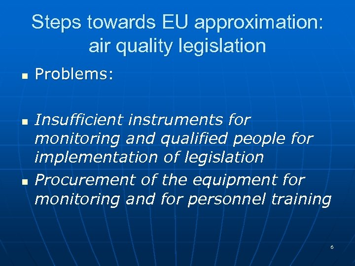 Steps towards EU approximation: air quality legislation n Problems: Insufficient instruments for monitoring and