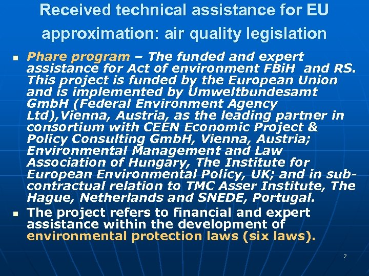 Received technical assistance for EU approximation: air quality legislation n n Phare program –