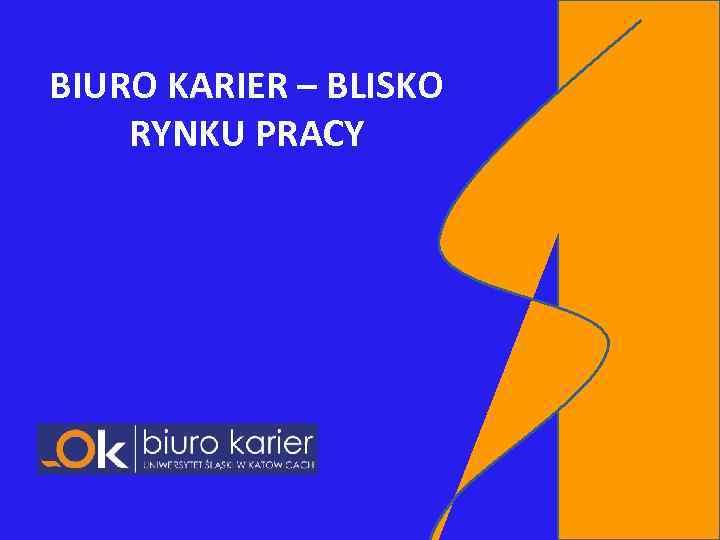 BIURO KARIER – BLISKO RYNKU PRACY
