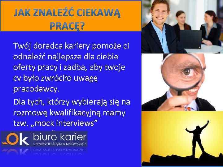 Twój doradca kariery pomoże ci odnaleźć najlepsze dla ciebie oferty pracy i zadba, aby