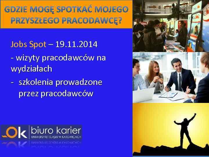 Jobs Spot – 19. 11. 2014 - wizyty pracodawców na wydziałach - szkolenia prowadzone