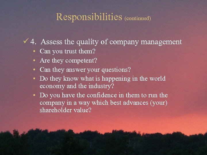 Responsibilities (continued) ü 4. Assess the quality of company management • • Can you