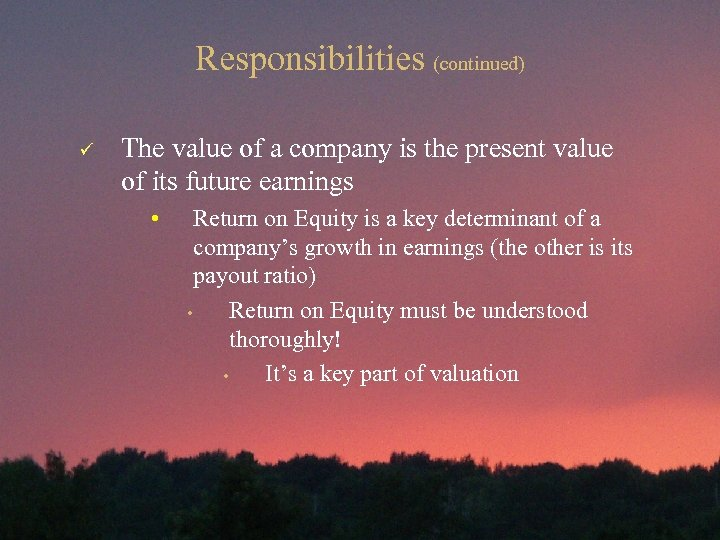 Responsibilities (continued) ü The value of a company is the present value of its