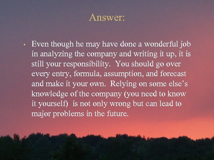 Answer: • Even though he may have done a wonderful job in analyzing the