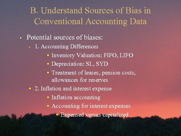B. Understand Sources of Bias in Conventional Accounting Data • Potential sources of biases: