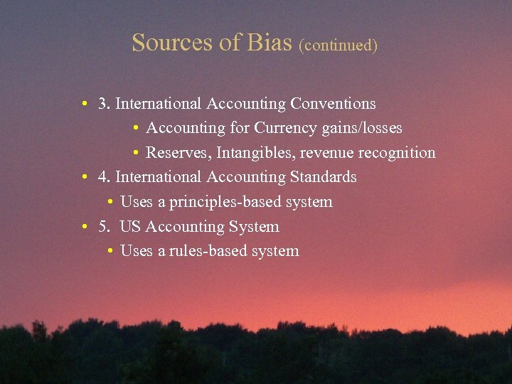 Sources of Bias (continued) • 3. International Accounting Conventions • Accounting for Currency gains/losses