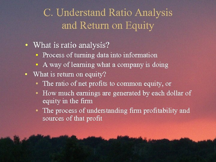 C. Understand Ratio Analysis and Return on Equity • What is ratio analysis? •