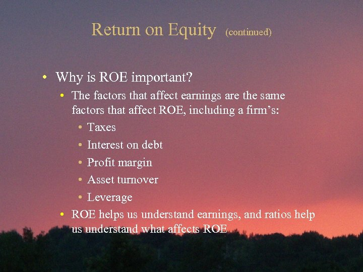 Return on Equity (continued) • Why is ROE important? • The factors that affect