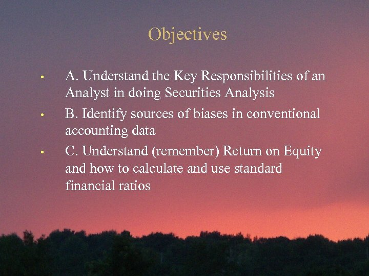 Objectives • • • A. Understand the Key Responsibilities of an Analyst in doing