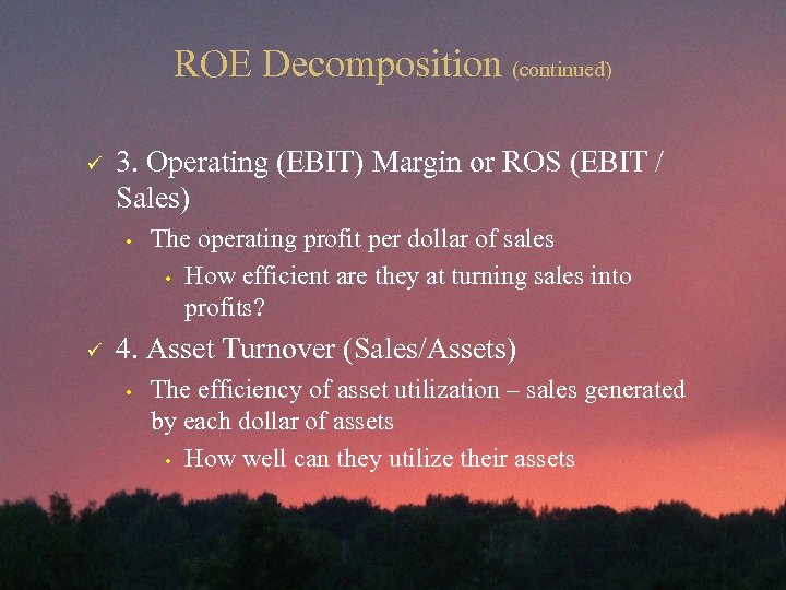 ROE Decomposition (continued) ü 3. Operating (EBIT) Margin or ROS (EBIT / Sales) •