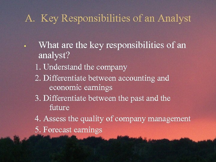 A. Key Responsibilities of an Analyst • What are the key responsibilities of an