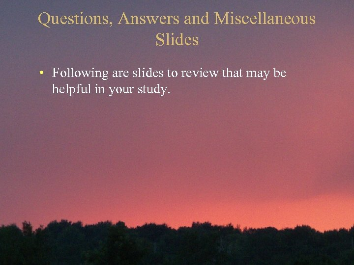 Questions, Answers and Miscellaneous Slides • Following are slides to review that may be