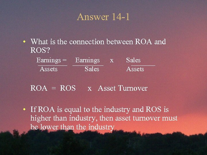 Answer 14 -1 • What is the connection between ROA and ROS? Earnings =