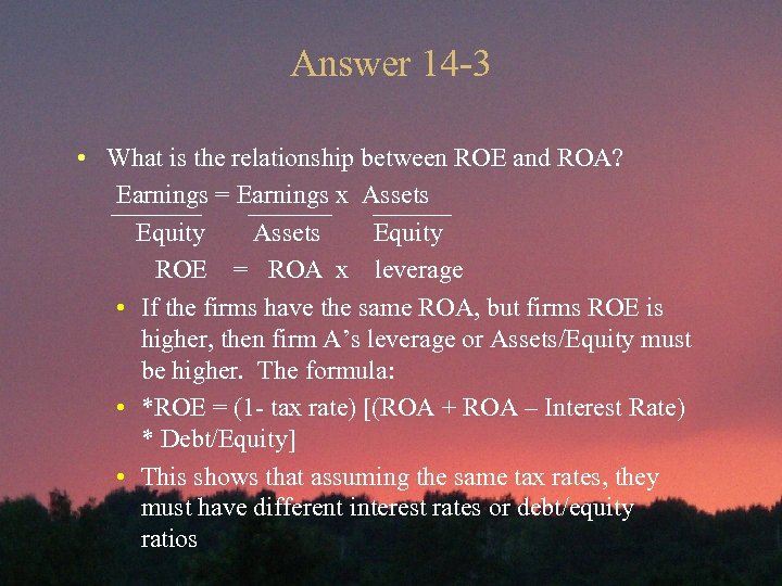 Answer 14 -3 • What is the relationship between ROE and ROA? Earnings =
