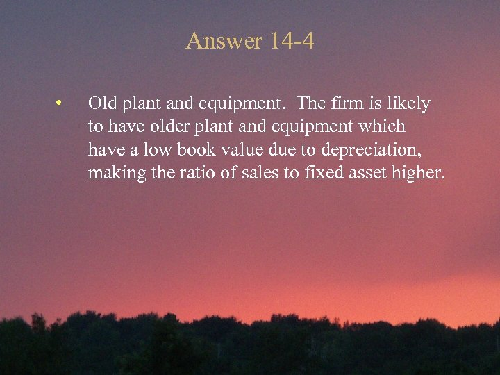 Answer 14 -4 • Old plant and equipment. The firm is likely to have