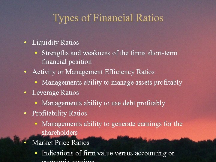 Types of Financial Ratios • Liquidity Ratios • Strengths and weakness of the firms